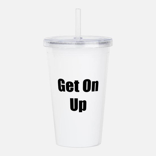 Get On Up Acrylic Double-wall Tumbler