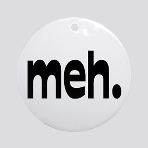 meh. Ornament (Round)