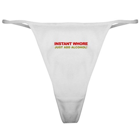 Instant Whore Just Add Alcohol! Classic Thong