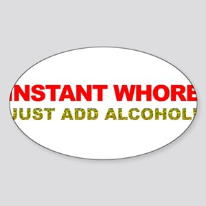 Instant Whore Just Add Alcohol! Sticker (Oval)