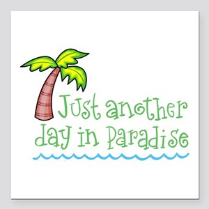 "Another Day in Paradise Square Car Magnet 3"" x 3"""