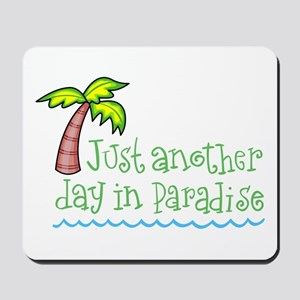 Another Day in Paradise Mousepad