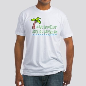 Another Day in Paradise Fitted T-Shirt