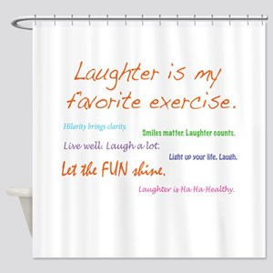Laughter Is My Favorite Exercise Shower Curtain
