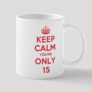 K C Youre Only 15 Mug
