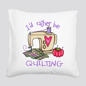 I'd Rather Be Quilting Square Canvas Pillow