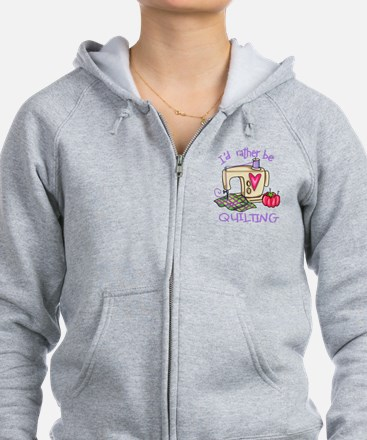 I'd Rather Be Quilting Zip Hoody