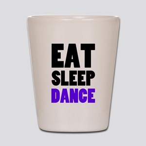 Eat Sleep Dance Shot Glass