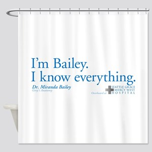 I'm Bailey. I Know Everything Shower Curtain