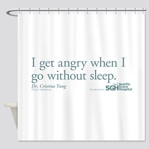 I get angry... - Grey's Anato Shower Curtain