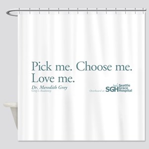 Pick me. Choose me. Love me. Shower Curtain