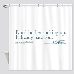 Don't bother sucking up. Shower Curtain