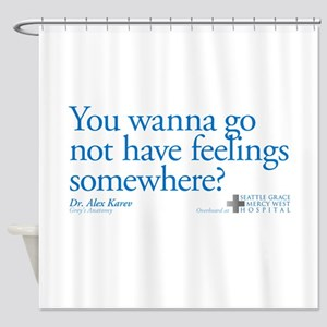 Not Have Feelings? Shower Curtain
