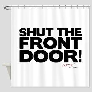 Shut the Front Door! Shower Curtain