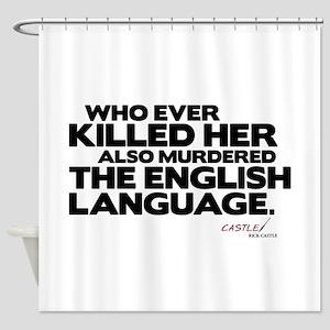 Murdered the English Language Shower Curtain