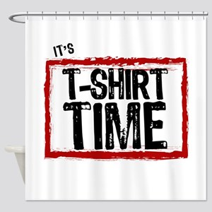It's T-Shirt Time Shower Curtain