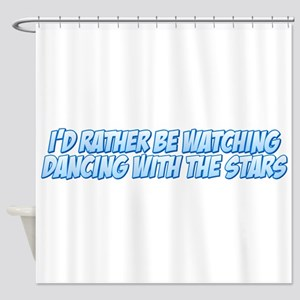 I'd Rather Be Watching Dancin Shower Curtain