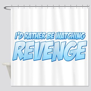 I'd Rather Be Watching Reveng Shower Curtain