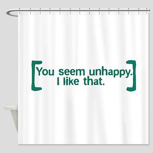 You Seem Unhappy Shower Curtain
