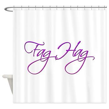 Fag Hag Shower Curtain