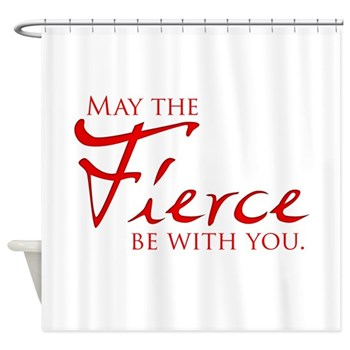 May the Fierce Be With You Shower Curtain