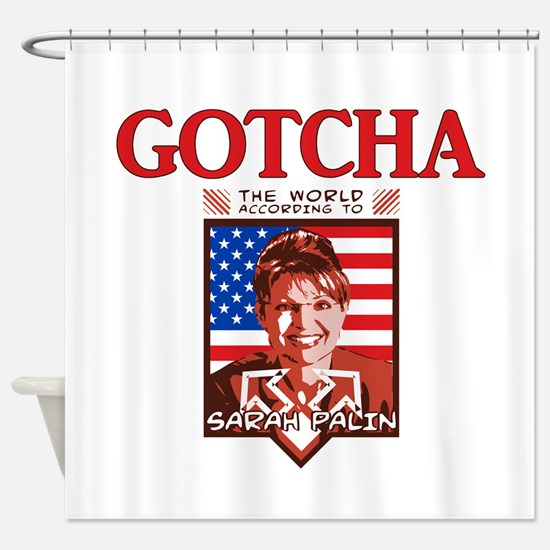 Sarah Palin - Gotcha Shower Curtain