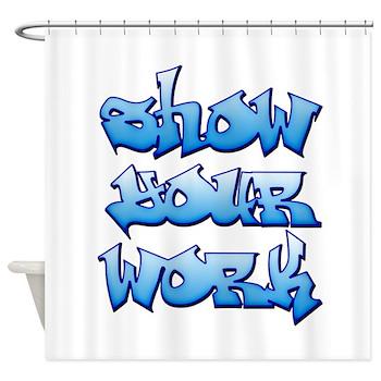 Show Your Work Graffiti Shower Curtain
