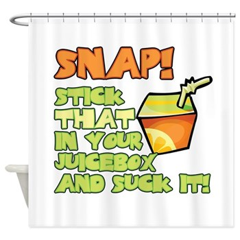 Stick that in your juicebox! Shower Curtain