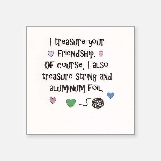 """I Treasure Your Friendship Square Sticker 3"""" x 3"""""""