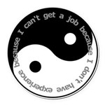 Cant get a job Round Car Magnet
