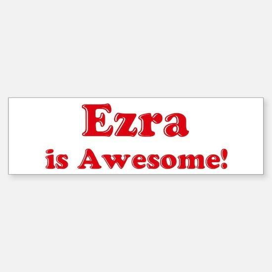 Ezra is Awesome Bumper Bumper Bumper Sticker