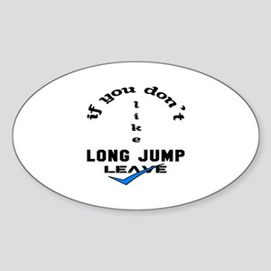 If you don't like Long Jump Leave ! Sticker (Oval)