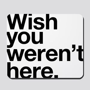 Wish you weren't here funny design Mousepad