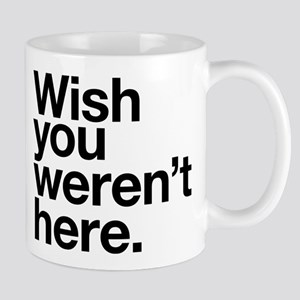Wish you weren't here funny design Mug