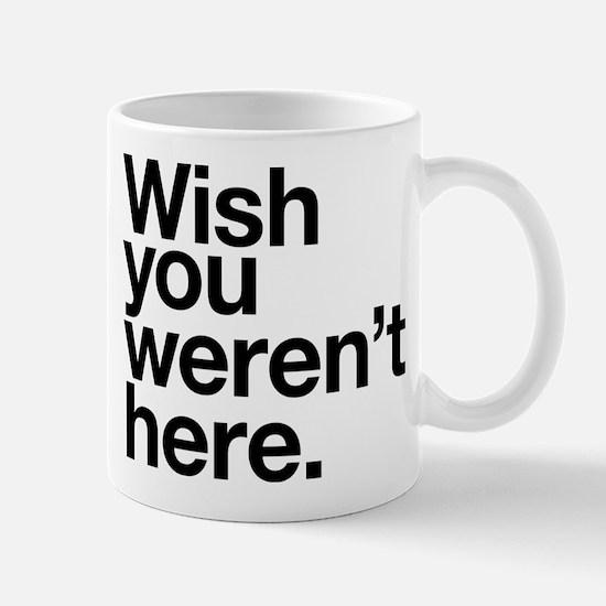 Wish you weren't here funny design Mug