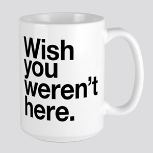 Wish you weren't here funny design Large Mug