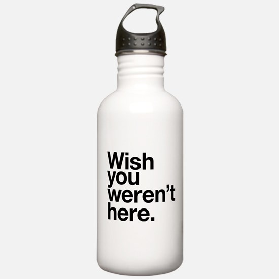 Wish you weren't here funny design Water Bottle