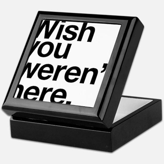 Wish you weren't here funny design Keepsake Box