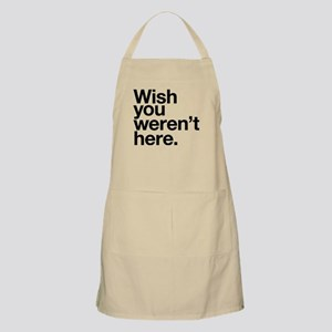 Wish you weren't here funny design Apron