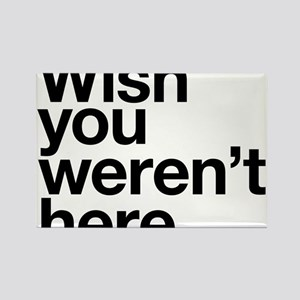 Wish you weren't here funny design Rectangle Magne