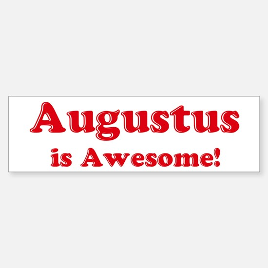 Augustus is Awesome Bumper Bumper Bumper Sticker