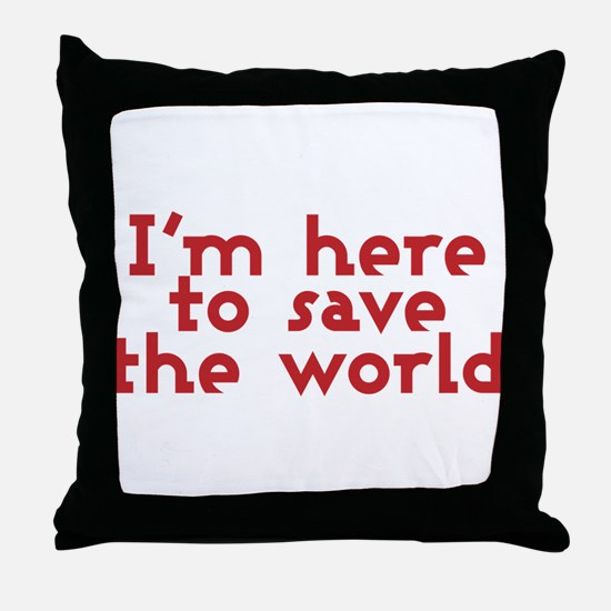 I'm here to save the world Throw Pillow