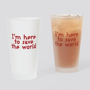 I'm here to save the world Drinking Glass