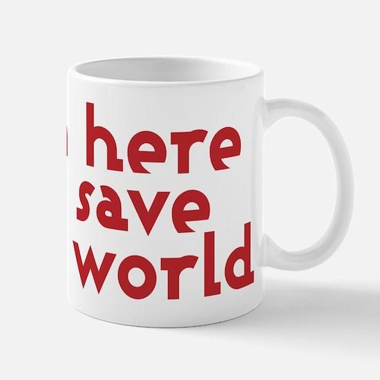 I'm here to save the world Mug