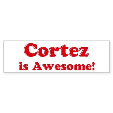 Cortez is Awesome Bumper Sticker