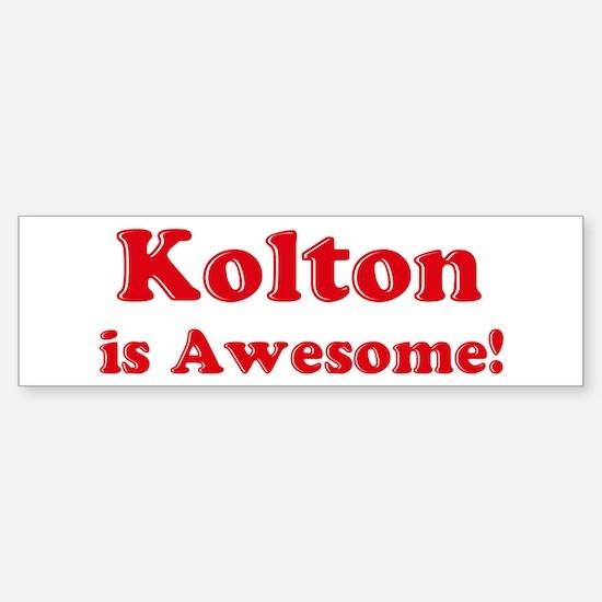 Kolton is Awesome Bumper Bumper Bumper Sticker