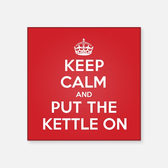 "Put the Kettle On Square Sticker 3"" x 3"""
