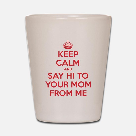 Say Hi To Your Mom Shot Glass