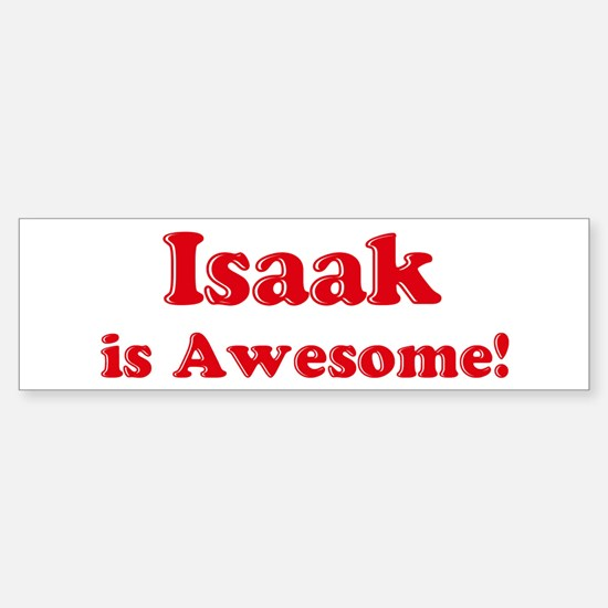 Isaak is Awesome Bumper Bumper Bumper Sticker