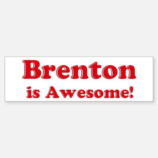Brenton is Awesome Bumper Bumper Bumper Sticker